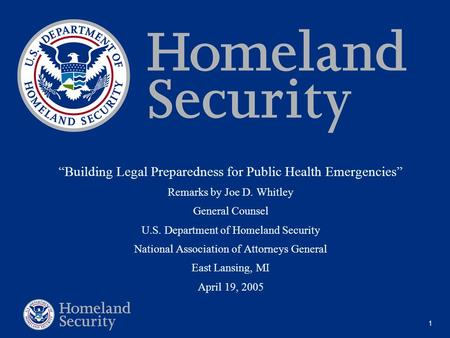 "1 ""Building Legal Preparedness for Public Health Emergencies"" Remarks by Joe D. Whitley General Counsel U.S. Department of Homeland Security National Association."