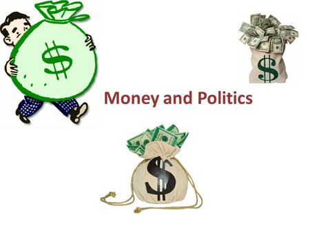 Money and Politics.