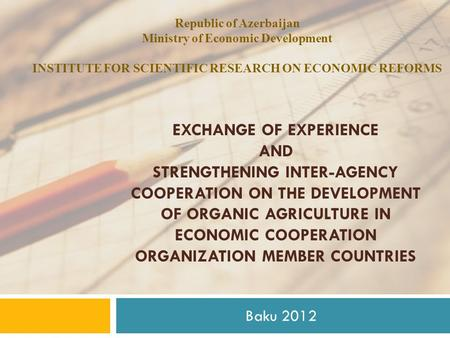 EXCHANGE OF EXPERIENCE AND STRENGTHENING INTER-AGENCY COOPERATION ON THE DEVELOPMENT OF ORGANIC AGRICULTURE IN ECONOMIC COOPERATION ORGANIZATION MEMBER.