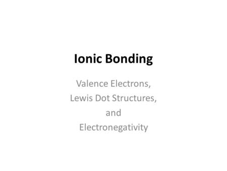 Valence Electrons, Lewis Dot Structures, and Electronegativity