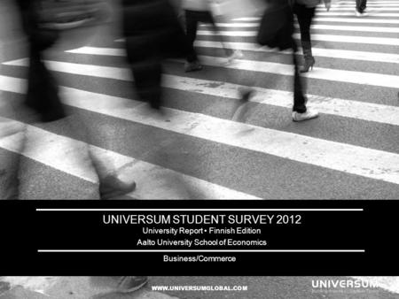 UNIVERSUM STUDENT SURVEY 2012 University Report Finnish Edition Aalto University School of Economics WWW.UNIVERSUMGLOBAL.COM Business/Commerce.