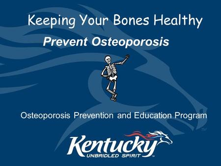 1 Keeping Your Bones Healthy Prevent Osteoporosis Osteoporosis Prevention and Education Program.