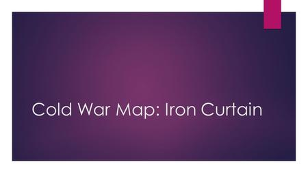 Cold War Map: Iron Curtain. Create a map key: throughout mapping activity.  Turn to page 901 for a reference during this activity.