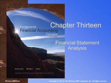 Chapter Thirteen Financial Statement Analysis Copyright © 2011 by The McGraw-Hill Companies, Inc. All rights reserved.McGraw-Hill/Irwin.