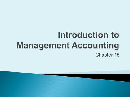 Chapter 15. Distinguish management accounting from financial accounting.