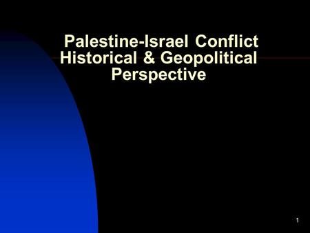 1 Palestine-Israel Conflict Historical & Geopolitical Perspective.