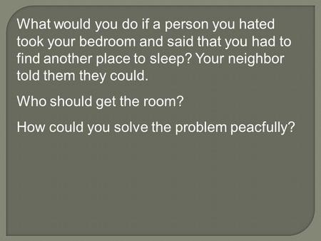 What would you do if a person you hated took your bedroom and said that you had to find another place to sleep? Your neighbor told them they could. Who.