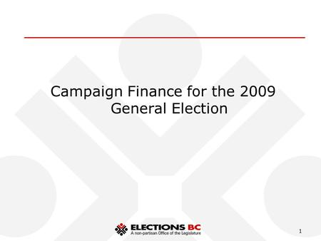 1 Campaign Finance for the 2009 General Election.