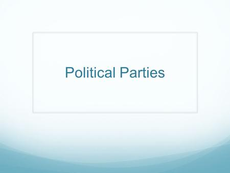 Political Parties. Introduction What are the two major political parties in America? Why do parties exist? Are parties good or bad?