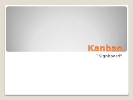"Kanban ""Signboard"". Definition Kanban is a method for managing knowledge work with an emphasis on just-in-time delivery while not overloading the team."