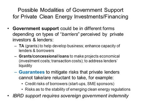 Possible Modalities of Government Support for Private Clean Energy Investments/Financing Government support could be in different forms depending on types.