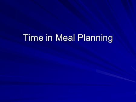 Time in Meal Planning. Time Management in Meal Preparation Although time management is part of meal management, it is a management technique by itself.
