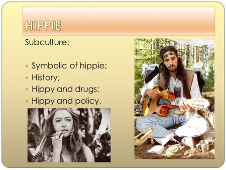 Subculture: Symbolic of hippie; History; Hippy and drugs; Hippy and policy.