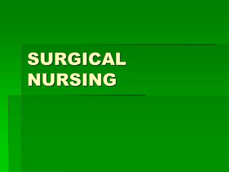 SURGICAL NURSING. SURGERY CLASSIFICATIONS  CLEAN SURGERIES  Typically an elective surgery in a non- contaminated, non-traumatic, & non-inflamed surgical.