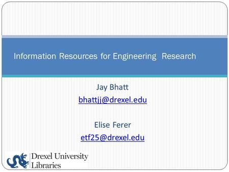Jay Bhatt Elise Ferer Information Resources for Engineering Research.