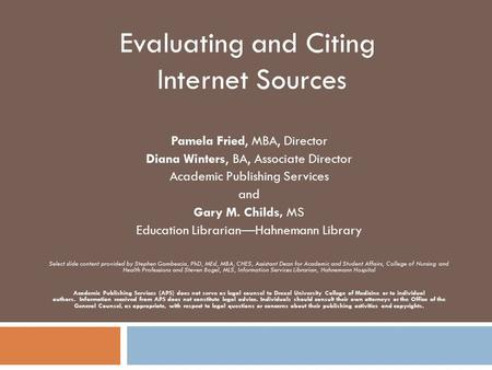Evaluating and Citing Internet Sources Pamela Fried, MBA, Director Diana Winters, BA, Associate Director Academic Publishing Services and Gary M. Childs,