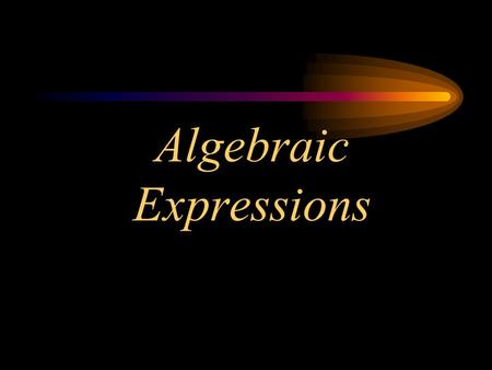 Algebraic Expressions. Objectives I will model algebraic expressions with popsicle stick and cubes. I will replace a variable with a given value and then.