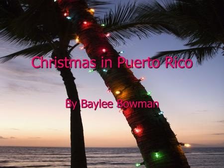 Christmas in Puerto Rico By Baylee Bowman Time Frame Puerto Rican Christmas celebrations begins in the early days of December and ends December 25 th.