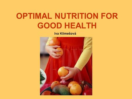 OPTIMAL NUTRITION FOR GOOD HEALTH Iva Klimešová. A nutrient is a specific substance found in food that performs one or more physiological or biochemical.