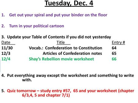 Tuesday, Dec. 4 1.Get out your spiral and put your binder on the floor 2.Turn in your political cartoon 3. Update your Table of Contents if you did not.