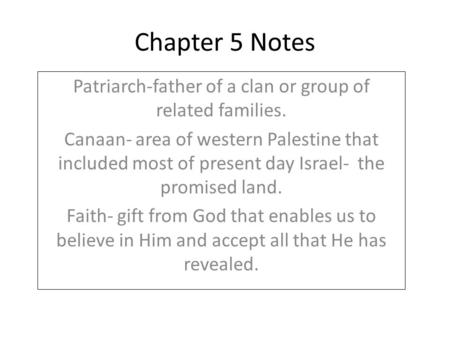 Chapter 5 Notes Patriarch-father of a clan or group of related families. Canaan- area of western Palestine that included most of present day Israel- the.
