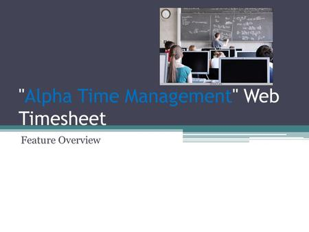 Alpha Time Management Web Timesheet Feature Overview.