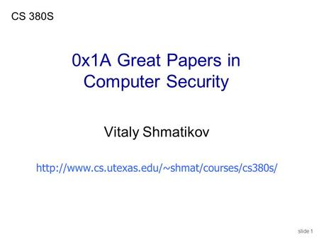 Slide 1 0x1A Great Papers in Computer Security Vitaly Shmatikov CS 380S