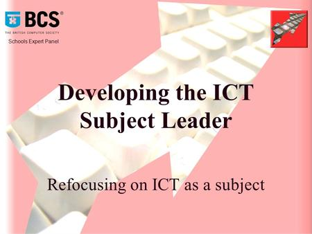 Schools Expert Panel Developing the ICT Subject Leader Refocusing on ICT as a subject.