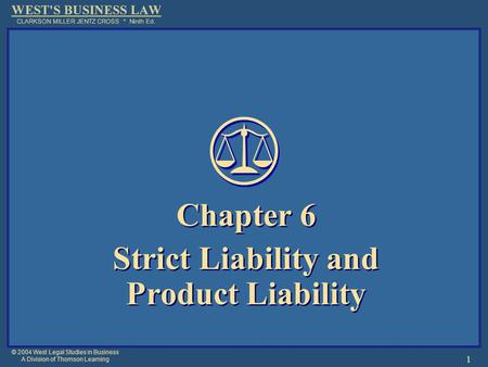 © 2004 West Legal Studies in Business A Division of Thomson Learning 1 Chapter 6 Strict Liability and Product Liability Chapter 6 Strict Liability and.