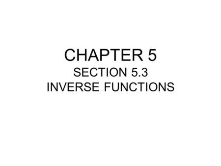 CHAPTER 5 SECTION 5.3 INVERSE FUNCTIONS. Definition of Inverse Function and Figure 5.10.