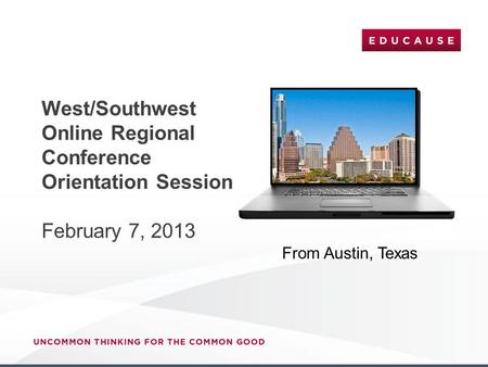 West/Southwest Online Regional Conference Orientation Session February 7, 2013 From Austin, Texas.