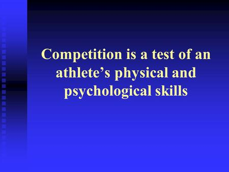 Competition is a test of an athlete's physical and psychological skills.
