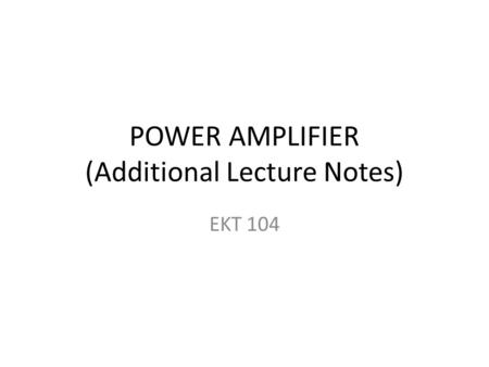 POWER AMPLIFIER (Additional Lecture Notes)