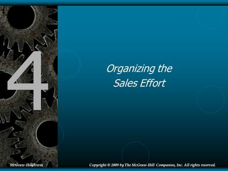 4 Organizing the Sales Effort McGraw-Hill/IrwinCopyright © 2009 by The McGraw-Hill Companies, Inc. All rights reserved.