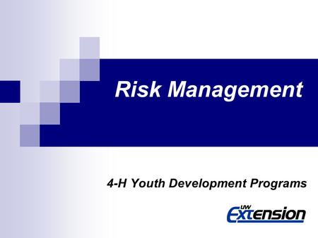 Risk Management 4-H Youth Development Programs. What is Risk Management? It means the 4-H club, group or planning committee anticipates potential risks.
