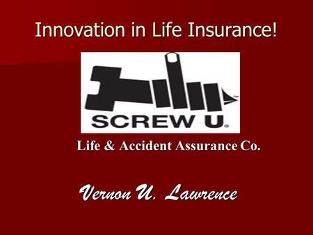 Innovation in Life Insurance! Life & Accident Assurance Co. Life & Accident Assurance Co. Vernon U. Lawrence Vernon U. Lawrence.