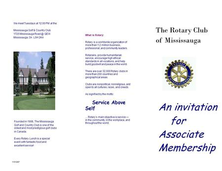 The Rotary Club of Mississauga An invitation for Associate Membership 11/01/2007 Weekly Meetings: We meet Tuesdays at 12:00 PM at the: Mississauga Golf.