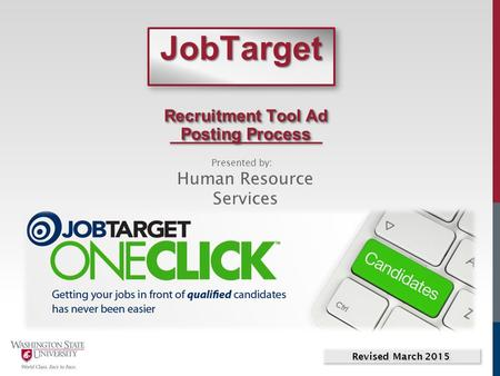 JobTargetJobTarget Recruitment Tool Ad Posting Process Presented by: Human Resource Services Revised March 2015.