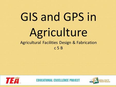 GIS and GPS in Agriculture Agricultural Facilities Design & Fabrication c 5 B.