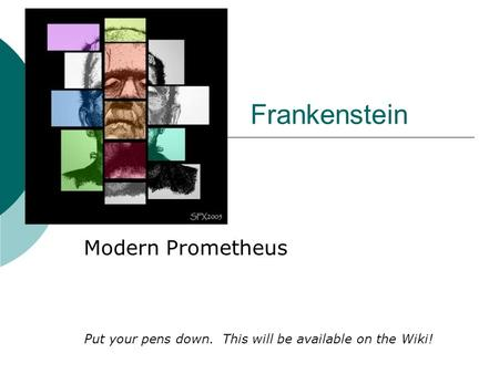 Frankenstein Modern Prometheus Put your pens down. This will be available on the Wiki!