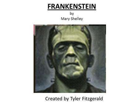 FRANKENSTEIN by Mary Shelley Created by Tyler Fitzgerald.