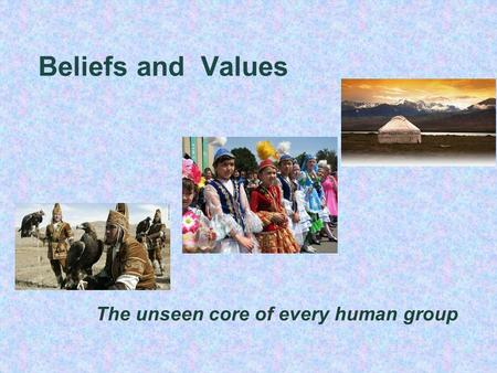 Beliefs and Values The unseen core of every human group.