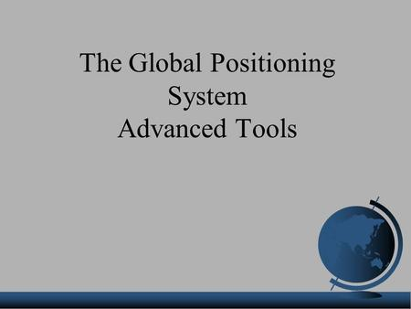 The Global Positioning System Advanced Tools. Sources of GPS Error Standard Positioning Service (SPS ): Selective Availability:0 to 100 meters Ionosphere:5.0.