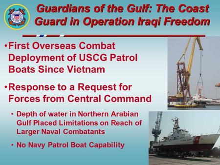 Guardians of the Gulf: The Coast Guard in Operation Iraqi Freedom First Overseas Combat Deployment of USCG Patrol Boats Since Vietnam Response to a Request.