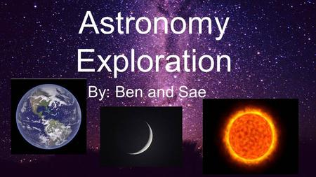 By: Ben and Sae Astronomy Exploration. Seasons Spring Summer Autumn Winter.
