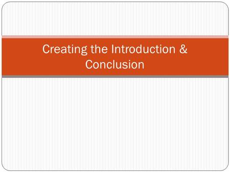 Creating the Introduction & Conclusion. Introductions and Conclusions: Primacy-Recency effect: The audience is more likely to remember the first and last.