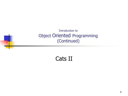 11 Introduction to Object Oriented Programming (Continued) Cats II.