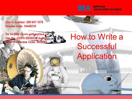 How to Write a Successful Application Dial-in Number: 209 647-1075 Access code: 1044821# Go to:  Use the JOIN A SESSION button.