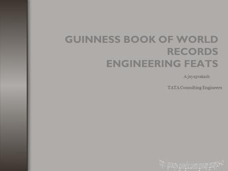 GUINNESS BOOK OF WORLD RECORDS ENGINEERING FEATS TATA Consulting Engineers A jayaprakash.