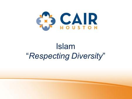 "Islam ""Respecting Diversity"". www.cairhouston.org Slide 2 Put Yourself In My Shoes!"
